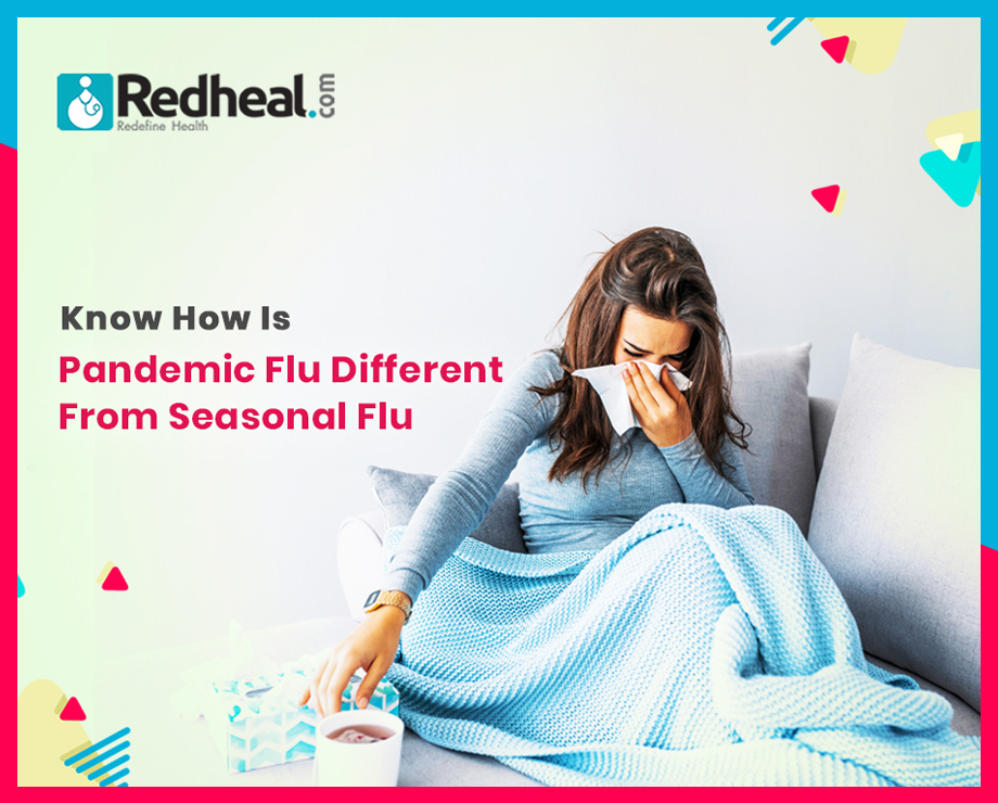 Know how Pandemic flu is different from Seasonal Flu?