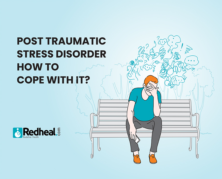 Post Traumatic Stress Disorder: How to cope with it